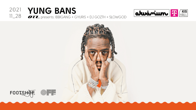Yung Bans + OTL presents: Ibbigang + Gyuris + DJ Gozth + Slowgod Akvárium Klub